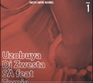 Dj Zwesta SA - Uzobuya feat Tomie (Radio Edit) Mp3 Download