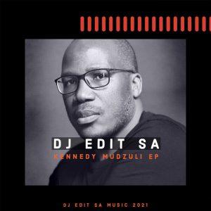 DJ Edit SA - Kennedy Mudzuli EP Mp3 Download Fakaza