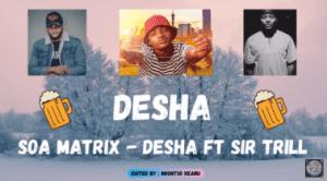 Soa Matrix Desha ft Sir Trill Mp3 Download Fakaza
