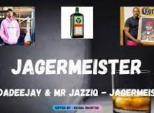 LuuDaDeejay & Mr JazziQ Jagermeister Mp3 Download Fakaza