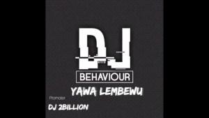 DJ Behaviour – Yawa Lembewu (Trumpet Gqom Mix) 2021 Mp3 Download