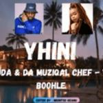 De Mthuda & Da Muziqal Chef – Yhini ft Boohle Mp3 Download