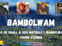 Download Mp3 Kabza De Small, Soa Matrixx Bambolwam ft Young Stunna
