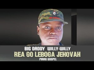 Download Mp3 Morena Rea Go Leboga Jehovah – Big Daddy Willy Willy (Original)