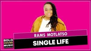 Rams Motlatso – Single Life Mp3 Download Fakaza