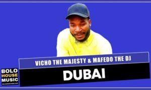Vicho the Majesty – Dubai ft Mafedo The Dj