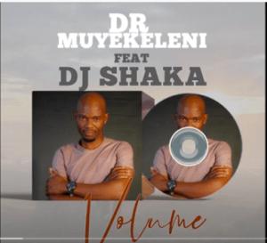 Dr Muyekeleni - Volume ft. Dj Shaka Mp3 Download Fakaza