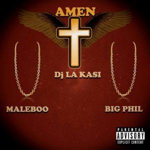 DJ La Kasi ft Maleboo & Big Phil – Amen Mp3 Download Fakaza