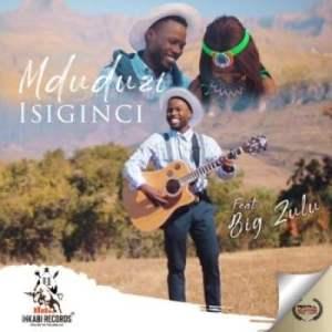 Mduduzi Ncube - Isiginci Mp3 Download Fakaza