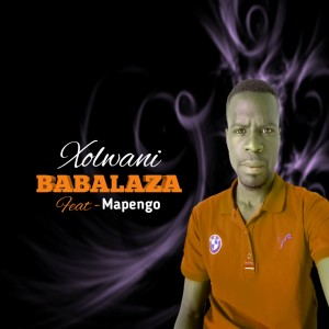 Babalaza - Xolwane Feat. Mapengo Mp3 Download Fakaza