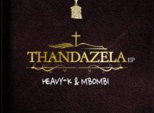 Heavy K & Mbombi – Thandazela EP (FULL ALBUM)    Heavy K Amapiano 2021 Mp3 Download Fakaza