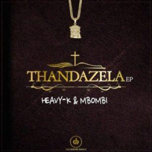 Heavy K & Mbombi – Thandazela EP (FULL ALBUM)| | Heavy K Amapiano 2021 Mp3 Download Fakaza