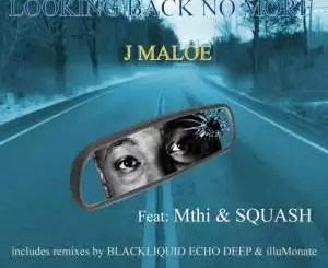 J Maloe, Blackliquid – Looking Back No More (Blackliquid Remix)