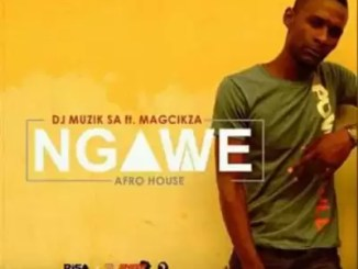 DJ Muzik SA – Ngawe (Original) Ft. Magcikza