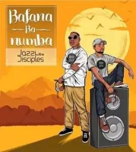 ALBUM: JazziDisciples – Bafana Ba Numba (Zip File)