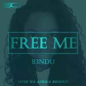 B3NDU – Free Me (Mthi Wa Afrika's Afrosoul Instrumental Feel)