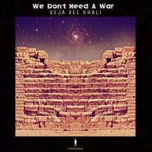 Veja Vee Khali – We Don't Need A War