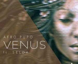 Afro Pupo - Venus (Main Mix) Ft. Selda