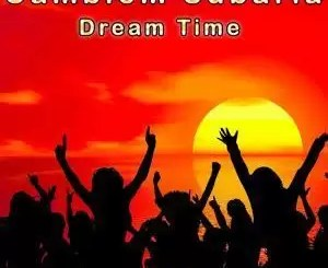 ALBUM: Camblom Subaria – Dream Time LP (Zip file)