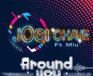 Josi Chave - Around You Ft. Mlu