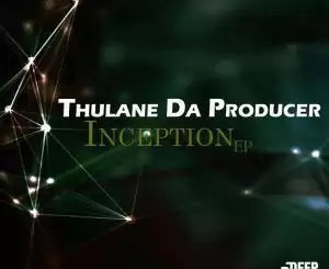 EP: Thulane Da Producer – Inception (Zip file)