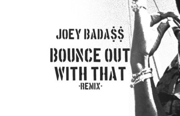 (Audio) Joey Bada$$ – BOUNCE OUT WITH THAT (REMIX) @joeybadass