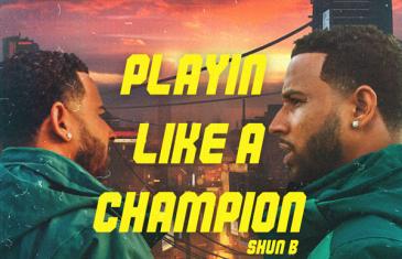 SHUN B – Playin Like a Champion
