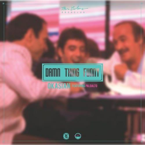 Okasian - Damn Thing Funny (Feat. Paloalto) cover