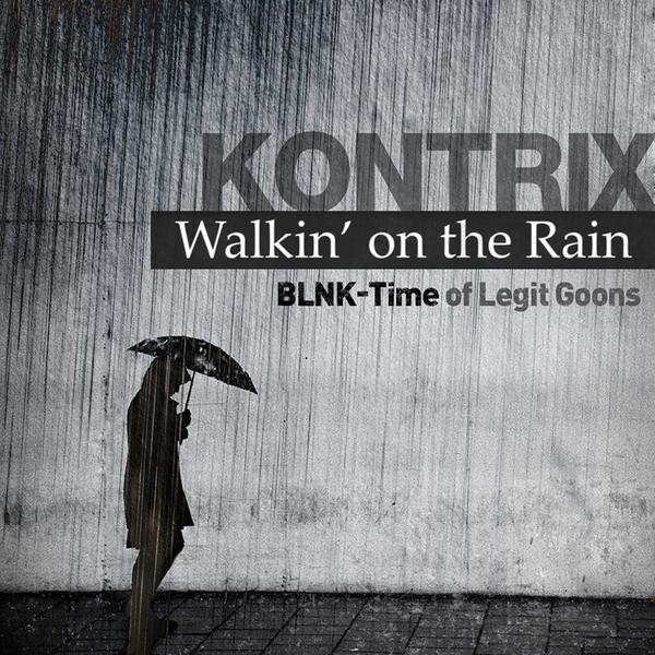 Kontrix - Walkin' on the Rain (with BLNK-Time of Legit Goons) cover