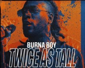 Burna Boy ft. Youssou Nu2019Dour – Level Up Twice As Tall 14 Hip Hop More 9 - Burna Boy ft. Chris Martin – Monster You Made