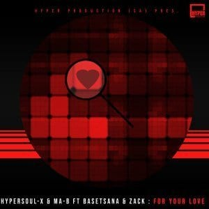 HyperSOUL X Ma B Basetsana Zack – For Your Love Afro HT Hiphopza - HyperSOUL-X, Ma-B, Basetsana, Zack – For Your Love (Afro HT)