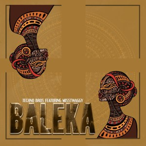 Techno Bros – Baleka Ft. Miss Twaggy Hiphopza - Techno Bros – Baleka Ft. Miss Twaggy