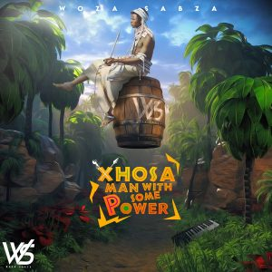 Woza Sabza – Xhosa Man With Some Power II - Woza Sabza – Xhosa Man With Some Power II