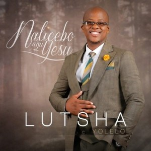 Download Lutsha Yolelo Nalicebo NguYesu Album Zip mp3 download zamusic Hip Hop More - Lutsha Yolelo – Mayenzeke
