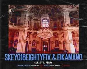 Skeyo18EightyFiv EikaMano – Curse You Perry Incl. Remixes mp3 download zamusic Hip Hop More 1 - Skeyo18eightyFiv, EikaMano – Curse You Perry (Kurtx Remix)