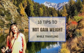 10 Tips for NOT Gaining Weight While Traveling