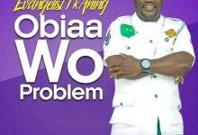 Evangelist I K Aning Obiaa Wo Problem