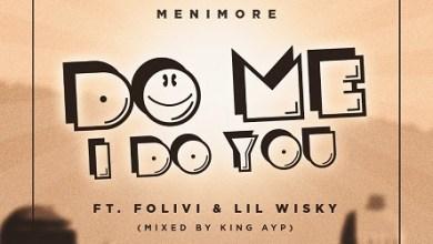 Menimore Ft Folivi x Lil Wisky - Do Me I Do You
