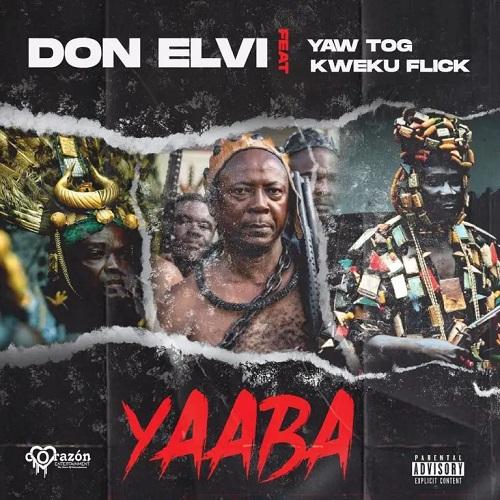 Don Elvi Ft Yaw Tog x Kweku Flick - Yaaba