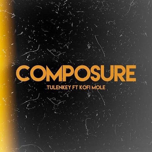 Tulenkey Ft Kofi Mole - Composure Remix
