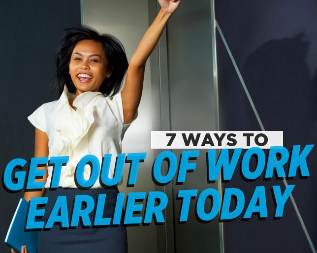 7 Ways to Get out of Work Earlier Today