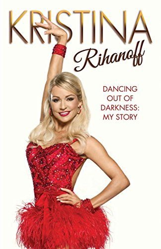 Dancing Out of Darkness: My Story by Kristina Rihanoff