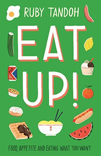 Eat!  Food, appetite and eat what you want, Ruby Tandoh