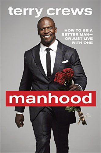 Masculinity: How to become a better man or simply live with one, Terry Crews wrote