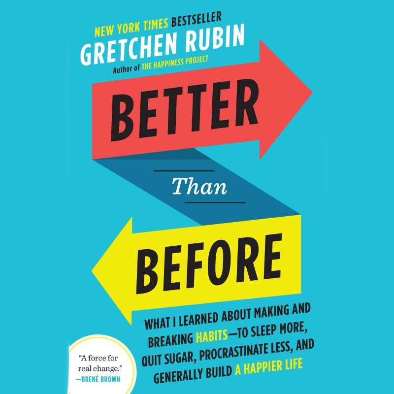Better Than Before: What I Learned About Making and Breaking Habits