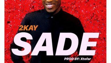 Photo of [Music] 2kay – Sade (Prod. by Xtofa)