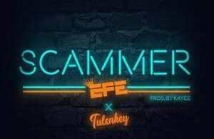Efe Scammer ft Tulenkey Mp3
