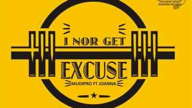 Photo of Mudipro ft. Joanna – I Nor Get Excuse