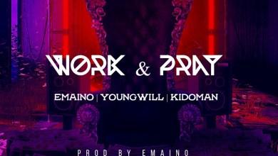 Photo of Emaino ft. Young Will x Kido Man – Work & Pray