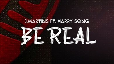 Photo of J Martins Ft. Harrysong – Be Real